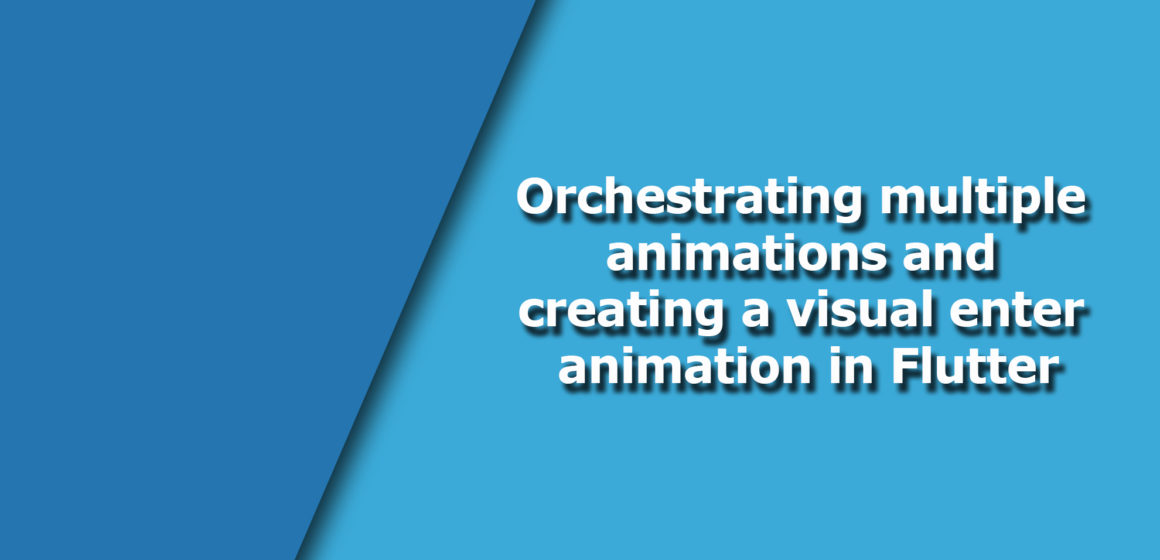 Orchestrating multiple animations and creating a visual enter animation in Flutter