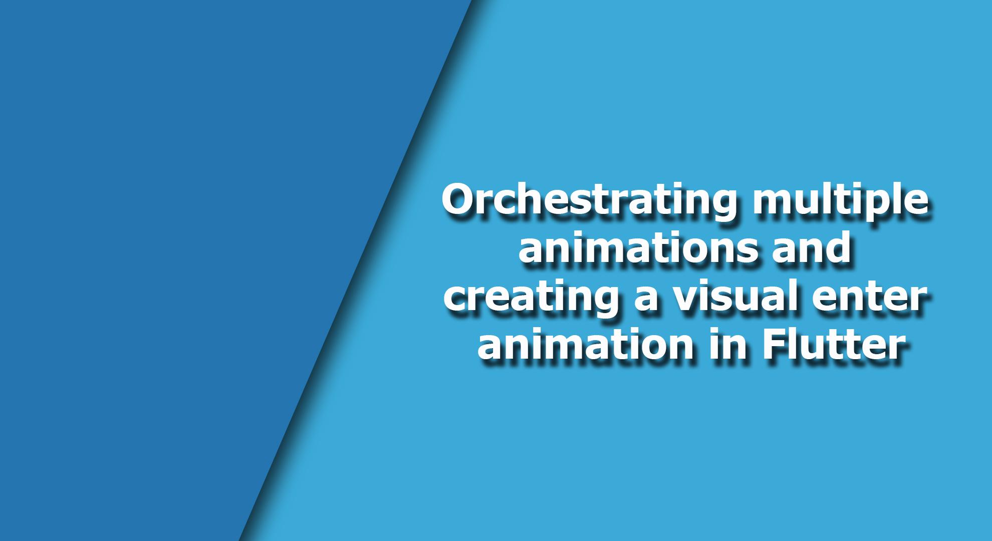Orchestrating Multiple Flutter Animation | Flutter App